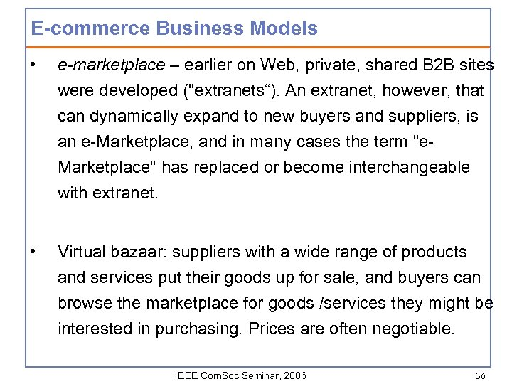 E-commerce Business Models • e-marketplace – earlier on Web, private, shared B 2 B