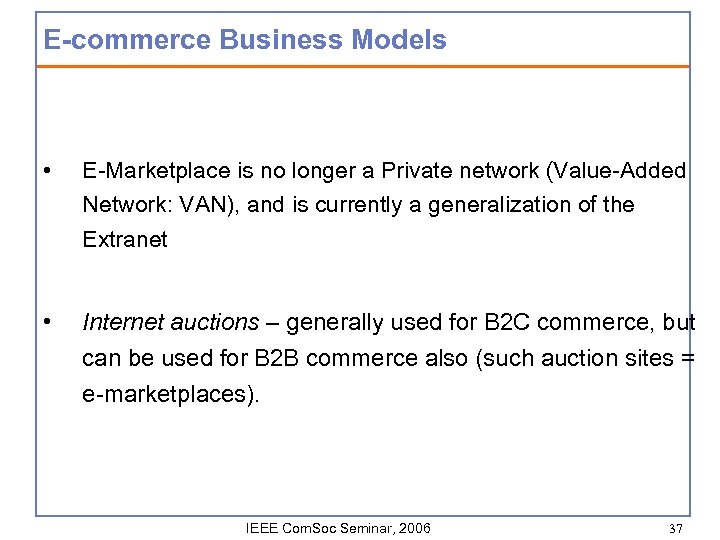 E-commerce Business Models • E-Marketplace is no longer a Private network (Value-Added Network: VAN),