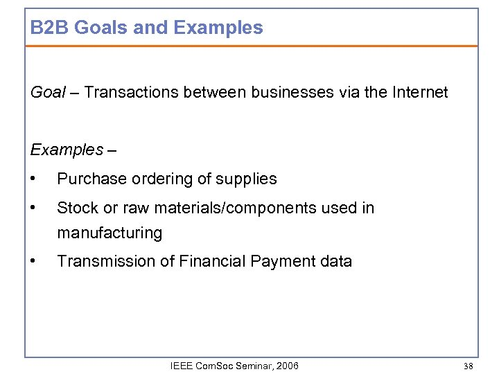 B 2 B Goals and Examples Goal – Transactions between businesses via the Internet