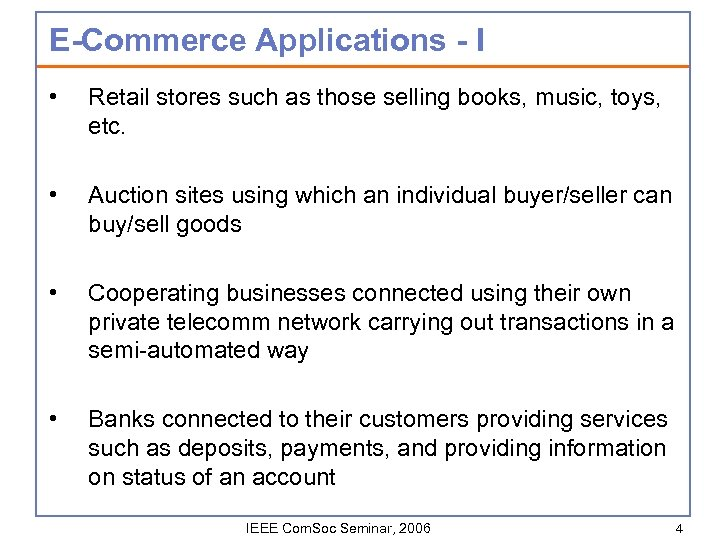 E-Commerce Applications - I • Retail stores such as those selling books, music, toys,