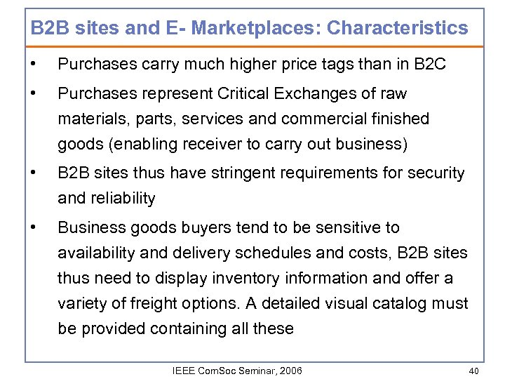B 2 B sites and E- Marketplaces: Characteristics • Purchases carry much higher price