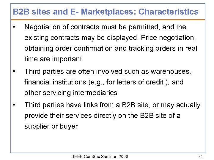 B 2 B sites and E- Marketplaces: Characteristics • Negotiation of contracts must be