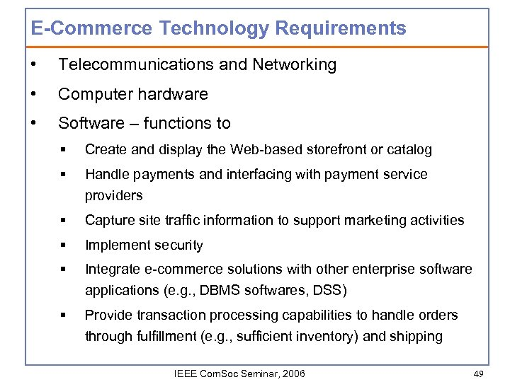 E-Commerce Technology Requirements • Telecommunications and Networking • Computer hardware • Software – functions