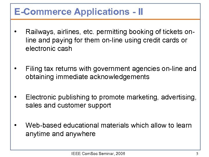 E-Commerce Applications - II • Railways, airlines, etc. permitting booking of tickets online and