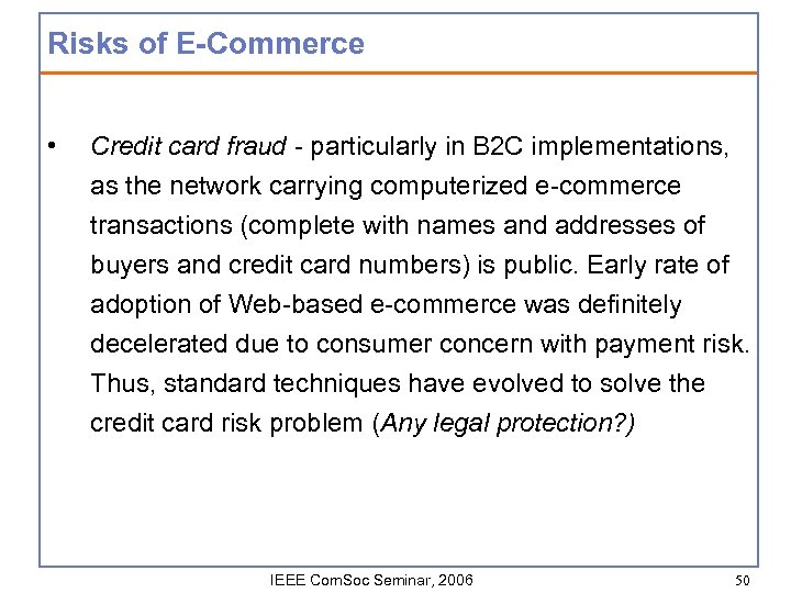 Risks of E-Commerce • Credit card fraud - particularly in B 2 C implementations,
