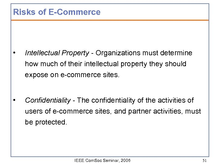 Risks of E-Commerce • Intellectual Property - Organizations must determine how much of their