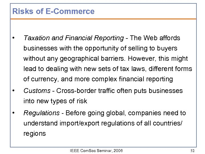Risks of E-Commerce • Taxation and Financial Reporting - The Web affords businesses with