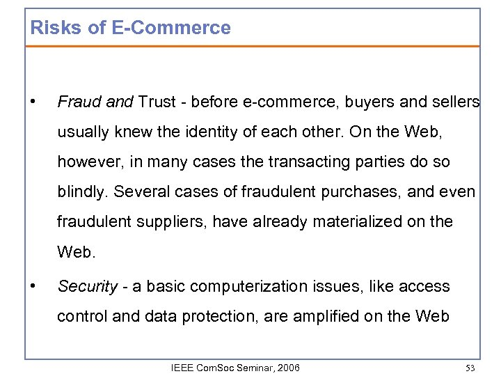 Risks of E-Commerce • Fraud and Trust - before e-commerce, buyers and sellers usually
