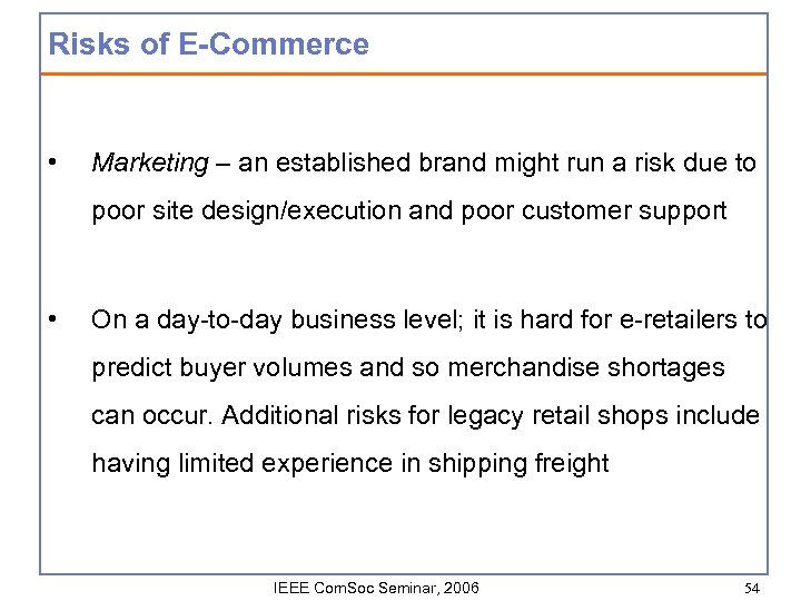 Risks of E-Commerce • Marketing – an established brand might run a risk due