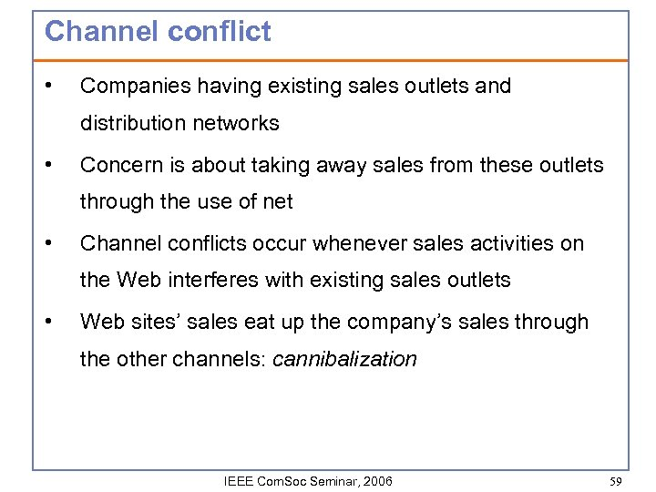 Channel conflict • Companies having existing sales outlets and distribution networks • Concern is