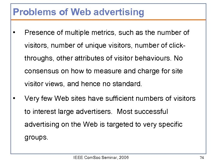 Problems of Web advertising • Presence of multiple metrics, such as the number of