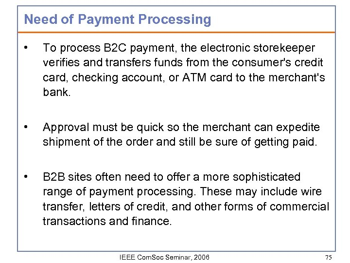 Need of Payment Processing • To process B 2 C payment, the electronic storekeeper