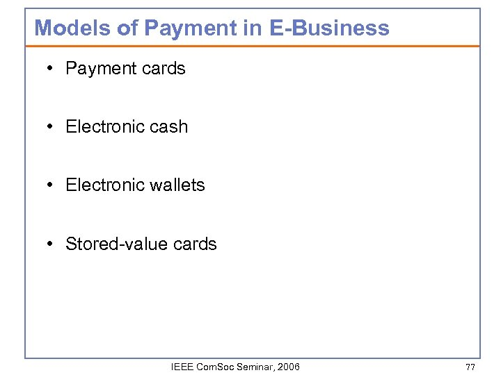 Models of Payment in E-Business • Payment cards • Electronic cash • Electronic wallets