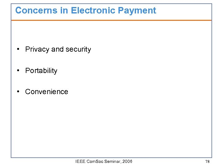 Concerns in Electronic Payment • Privacy and security • Portability • Convenience IEEE Com.