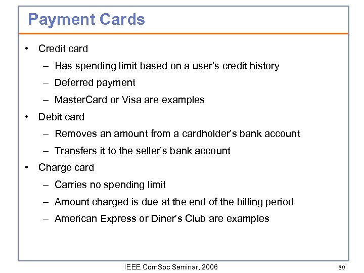 Payment Cards • Credit card – Has spending limit based on a user's credit