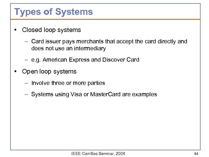 Types of Systems • Closed loop systems – Card issuer pays merchants that accept