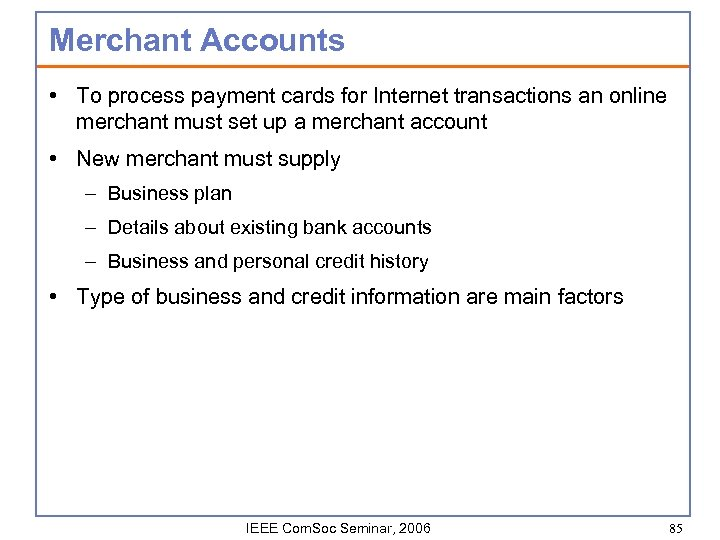 Merchant Accounts • To process payment cards for Internet transactions an online merchant must