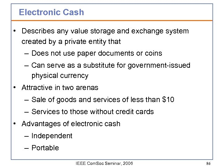 Electronic Cash • Describes any value storage and exchange system created by a private