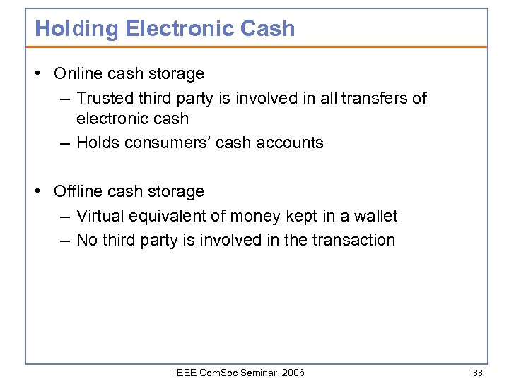 Holding Electronic Cash • Online cash storage – Trusted third party is involved in