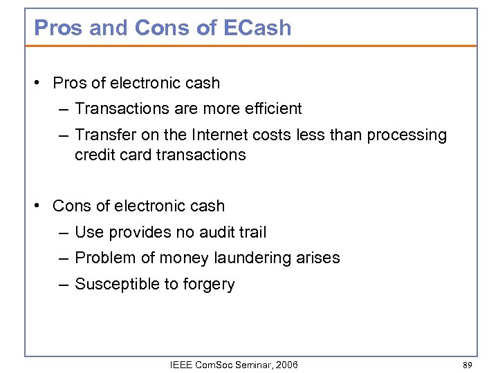 Pros and Cons of ECash • Pros of electronic cash – Transactions are more