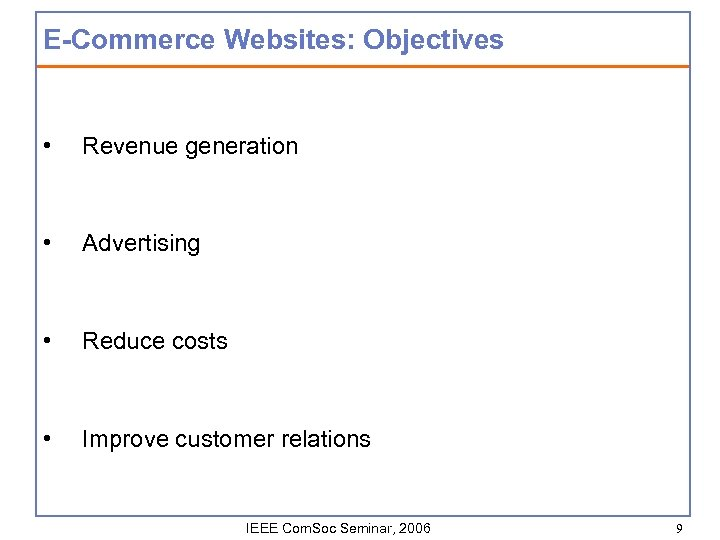 E-Commerce Websites: Objectives • Revenue generation • Advertising • Reduce costs • Improve customer