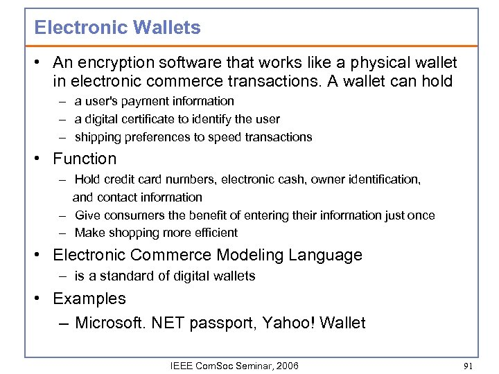 Electronic Wallets • An encryption software that works like a physical wallet in electronic