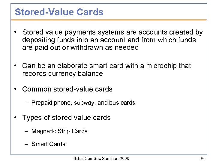 Stored-Value Cards • Stored value payments systems are accounts created by depositing funds into