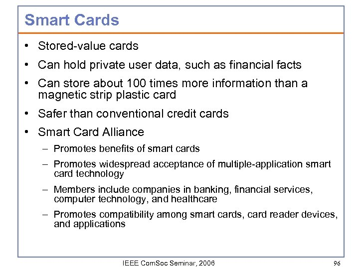 Smart Cards • Stored-value cards • Can hold private user data, such as financial