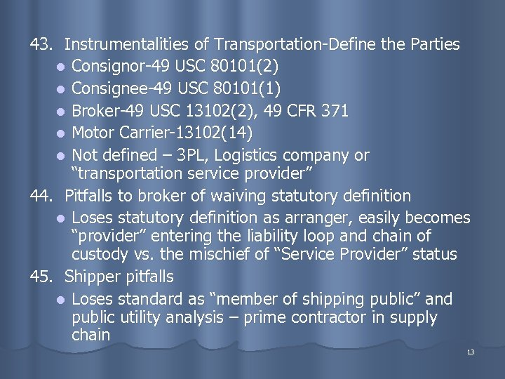 43. Instrumentalities of Transportation-Define the Parties l Consignor-49 USC 80101(2) l Consignee-49 USC 80101(1)
