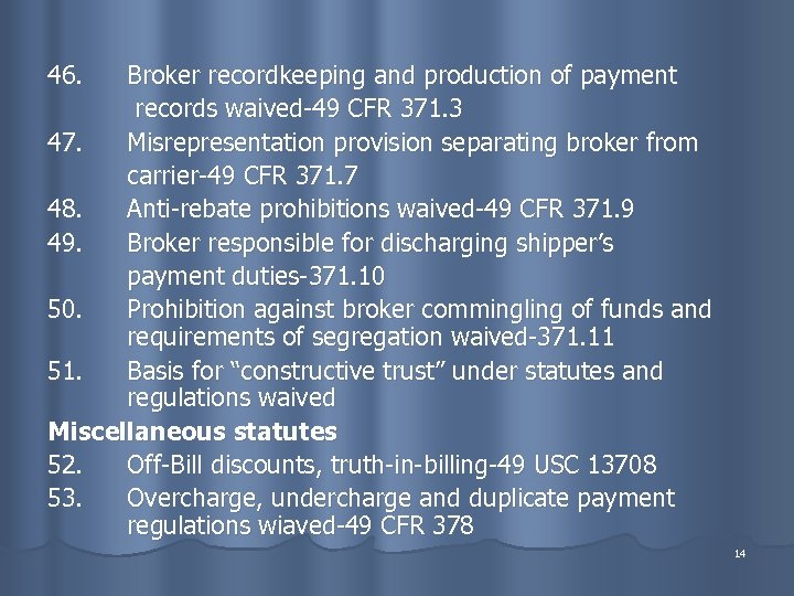 46. Broker recordkeeping and production of payment records waived-49 CFR 371. 3 47. Misrepresentation
