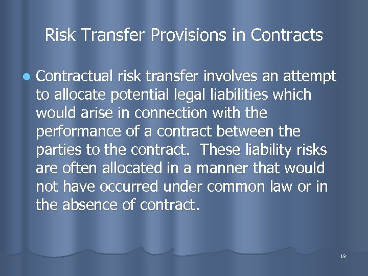 Risk Transfer Provisions in Contracts l Contractual risk transfer involves an attempt to allocate
