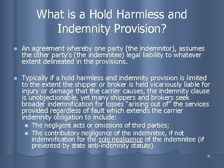 What is a Hold Harmless and Indemnity Provision? l An agreement whereby one party