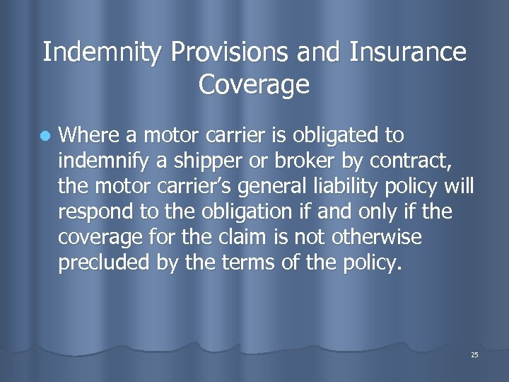Indemnity Provisions and Insurance Coverage l Where a motor carrier is obligated to indemnify