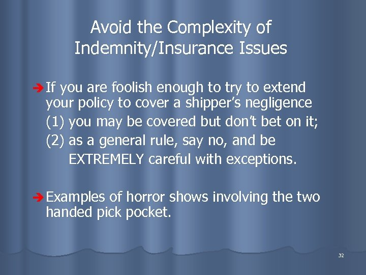 Avoid the Complexity of Indemnity/Insurance Issues è If you are foolish enough to try