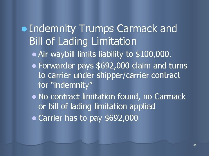 l Indemnity Trumps Carmack and Bill of Lading Limitation l Air waybill limits liability