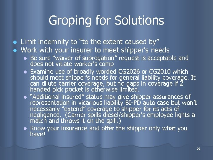 """Groping for Solutions l l Limit indemnity to """"to the extent caused by"""" Work"""