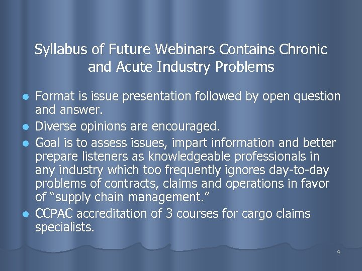 Syllabus of Future Webinars Contains Chronic and Acute Industry Problems l l Format is