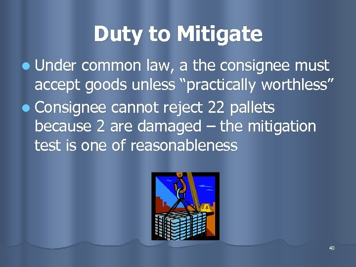 Duty to Mitigate l Under common law, a the consignee must accept goods unless