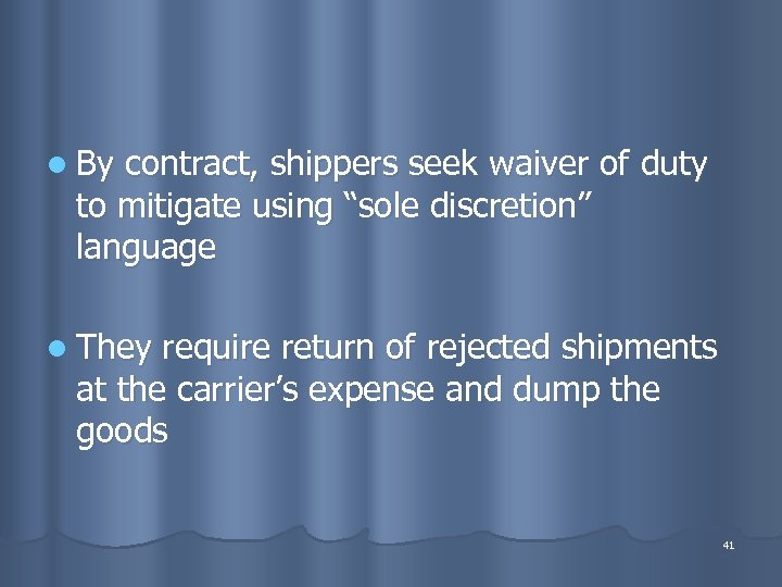 """l By contract, shippers seek waiver of duty to mitigate using """"sole discretion"""" language"""