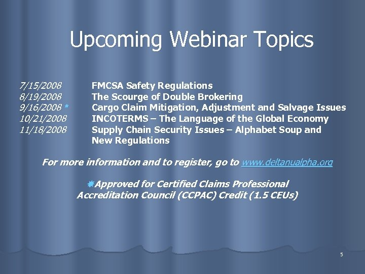 Upcoming Webinar Topics 7/15/2008 8/19/2008 9/16/2008 10/21/2008 11/18/2008 FMCSA Safety Regulations The Scourge of