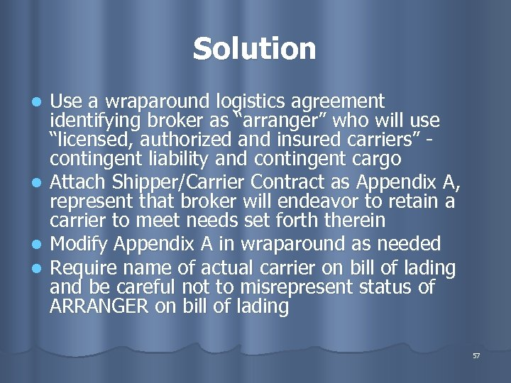"""Solution Use a wraparound logistics agreement identifying broker as """"arranger"""" who will use """"licensed,"""