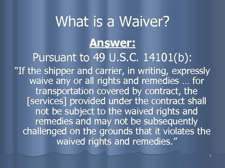 """What is a Waiver? Answer: Pursuant to 49 U. S. C. 14101(b): """"If the"""