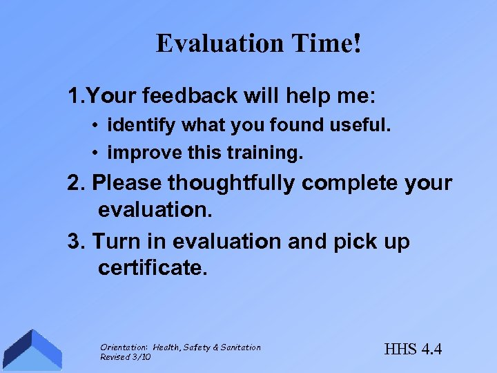 Evaluation Time! 1. Your feedback will help me: • identify what you found useful.