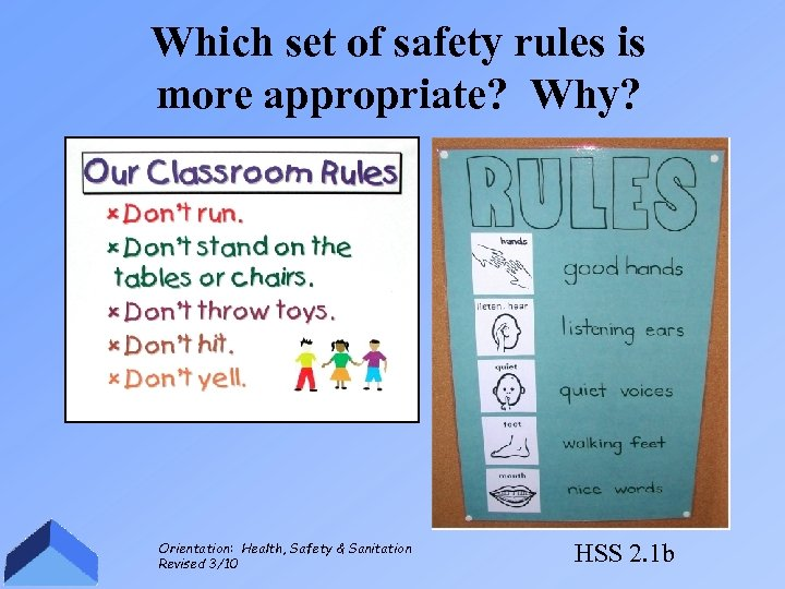 Which set of safety rules is more appropriate? Why? Orientation: Health, Safety & Sanitation