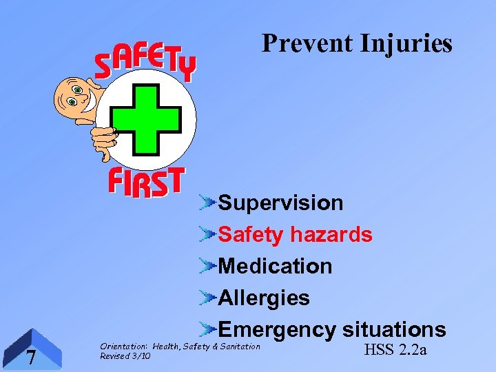 Prevent Injuries Supervision Safety hazards Medication Allergies Emergency situations 7 Orientation: Health, Safety &