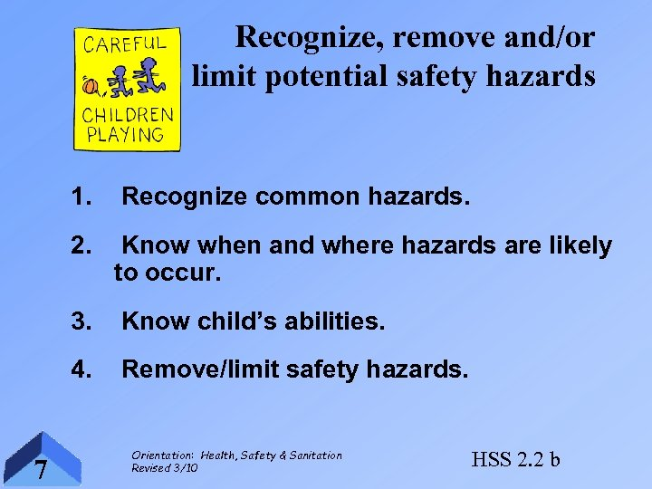 Recognize, remove and/or limit potential safety hazards 1. 2. Know when and where hazards