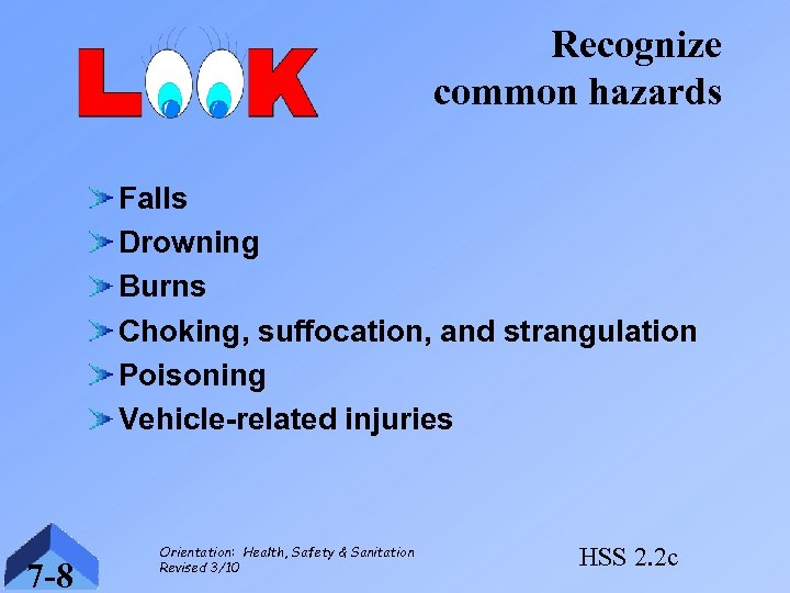 Recognize common hazards Falls Drowning Burns Choking, suffocation, and strangulation Poisoning Vehicle-related injuries 7