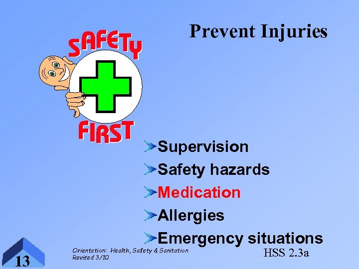 Prevent Injuries Supervision Safety hazards Medication Allergies Emergency situations 13 Orientation: Health, Safety &