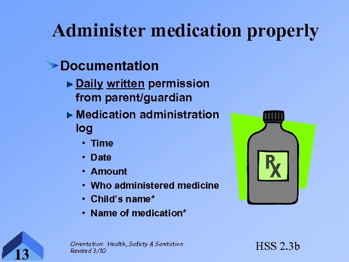 Administer medication properly Documentation Daily written permission from parent/guardian Medication administration log • •