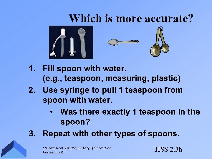 Which is more accurate? 1. Fill spoon with water. (e. g. , teaspoon, measuring,